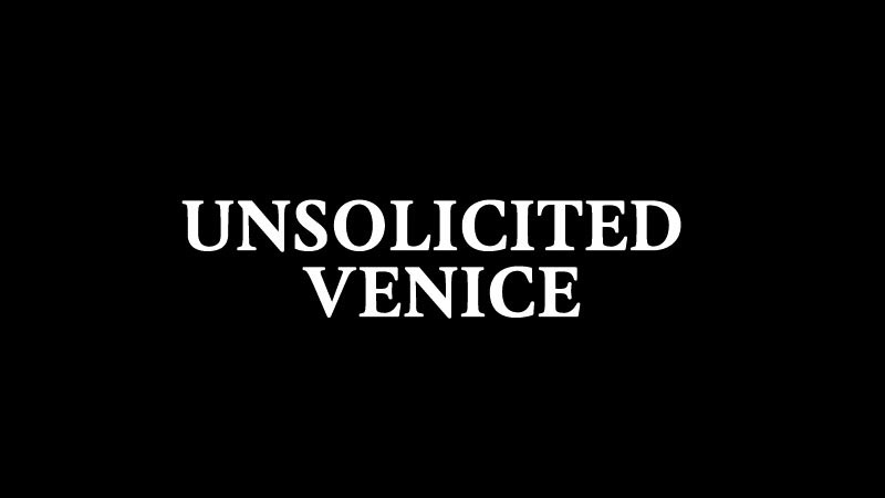 unsolicited venice